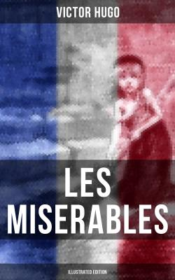 LES MISERABLES (Illustrated Edition) - Victor Hugo