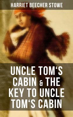Uncle Tom's Cabin & The Key to Uncle Tom's Cabin - Гарриет Бичер-Стоу