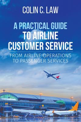 A Practical Guide to Airline Customer Service - Colin C. Law