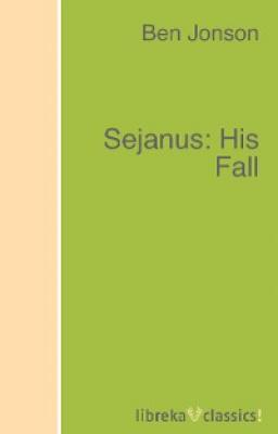 Sejanus: His Fall - Ben Jonson