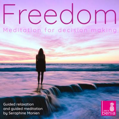 Freedom - Meditation for Decision Making - Guided Relaxation and Guided Meditation - Seraphine Monien