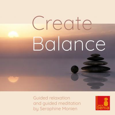 Create Balance - Guided Relaxation and Guided Meditation - Seraphine Monien