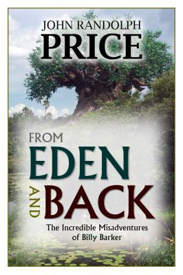 From Eden and Back: The Incredible Misadventures of Billy Barker - John Randolph Price