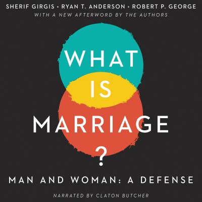 What Is Marriage? - Man and Woman: A Defense (Unabridged) - Sherif Girgis