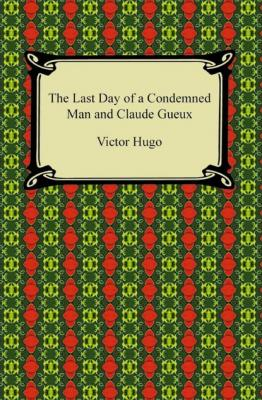 The Last Day of a Condemned Man and Claude Gueux - Victor Hugo