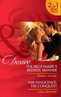 The Billionaire's Bedside Manner / Her Innocence, His Conquest: The Billionaire's Bedside Manner / Her Innocence, His Conquest - Robyn Grady