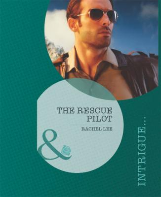 The Rescue Pilot - Rachel  Lee