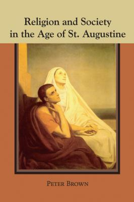Religion and Society in the Age of St. Augustine - Peter Robert Lamont Brown Studies in Augustine