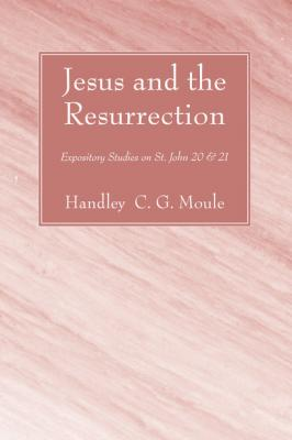 Jesus and the Resurrection - Handley C.G. Moule H.C.G. Moule Biblical Library