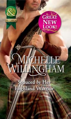 Seduced by Her Highland Warrior - Michelle Willingham Mills & Boon Historical