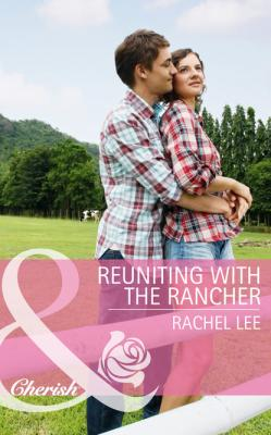 Reuniting with the Rancher - Rachel  Lee Conard County: The Next Generation