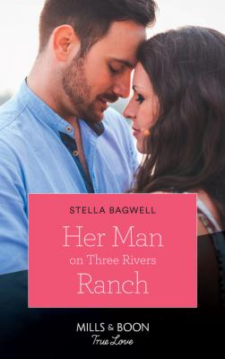 Her Man On Three Rivers Ranch - Stella Bagwell Men of the West