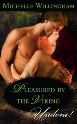 Pleasured by the Viking - Michelle Willingham Mills & Boon Historical Undone