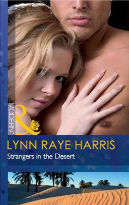 Strangers in the Desert - Lynn Raye Harris Mills & Boon Modern