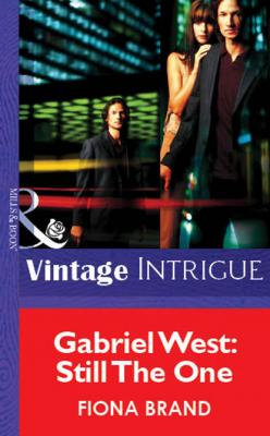 Gabriel West: Still The One - Fiona Brand Mills & Boon Vintage Intrigue