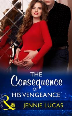 The Consequence Of His Vengeance - Jennie Lucas Mills & Boon Modern