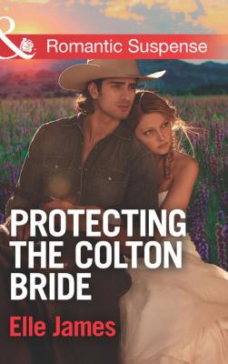 Protecting The Colton Bride - Elle James Mills & Boon Romantic Suspense