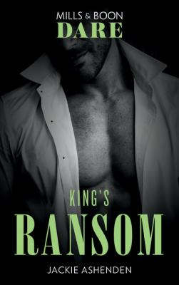 King's Ransom - Jackie Ashenden Mills & Boon Dare