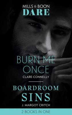 Burn Me Once / Boardroom Sins - Clare Connelly Mills & Boon Dare