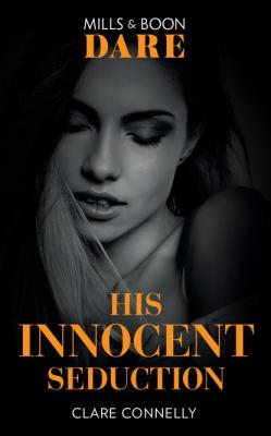 His Innocent Seduction - Clare Connelly Mills & Boon Dare