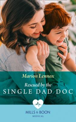 Rescued By The Single Dad Doc - Marion Lennox Mills & Boon Medical