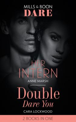Her Intern / Double Dare You - Anne Marsh Mills & Boon Dare