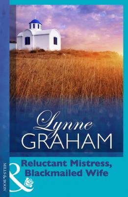 Reluctant Mistress, Blackmailed Wife - Lynne Graham Mills & Boon Modern