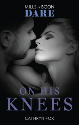 On His Knees - Cathryn Fox Mills & Boon Dare