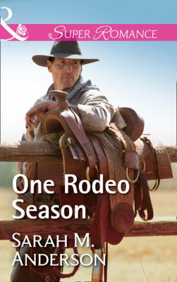 One Rodeo Season - Sarah M. Anderson Mills & Boon Superromance