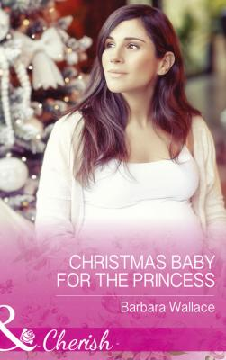 Christmas Baby For The Princess - Barbara Wallace Mills & Boon Cherish