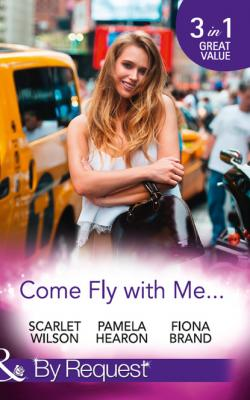 Come Fly With Me... - Fiona Brand Mills & Boon By Request