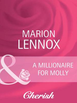 A Millionaire For Molly - Marion Lennox Mills & Boon Cherish