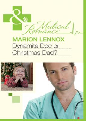 Dynamite Doc or Christmas Dad? - Marion Lennox Mills & Boon Medical