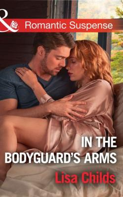 In The Bodyguard's Arms - Lisa Childs Mills & Boon Romantic Suspense