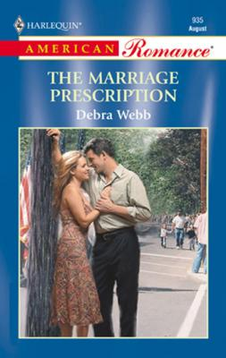 The Marriage Prescription - Debra  Webb Mills & Boon American Romance