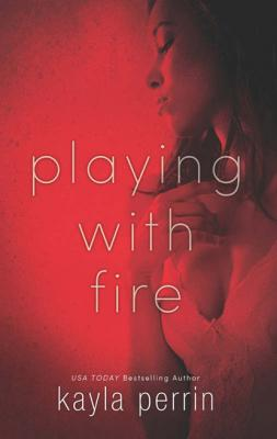 Playing With Fire - Kayla Perrin Mills & Boon Spice