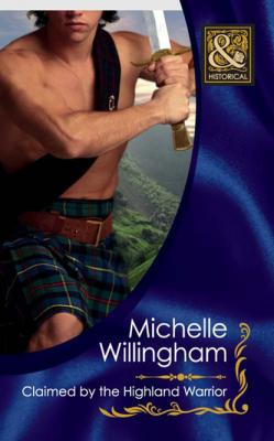 Claimed by the Highland Warrior - Michelle Willingham Mills & Boon Historical