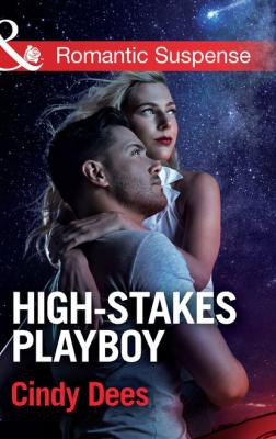 High-Stakes Playboy - Cindy Dees Mills & Boon Romantic Suspense