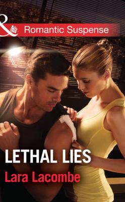 Lethal Lies - Lara Lacombe Mills & Boon Romantic Suspense