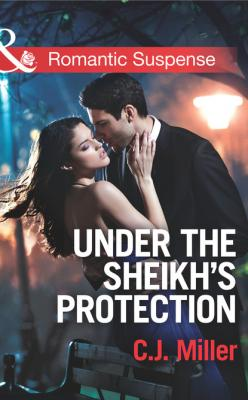 Under the Sheik's Protection - C.J. Miller Mills & Boon Romantic Suspense