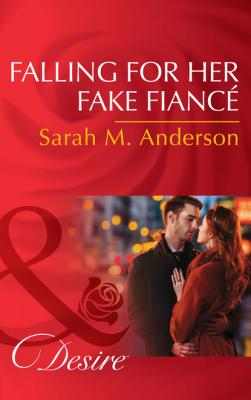 Falling For Her Fake Fiancé - Sarah M. Anderson Mills & Boon Desire