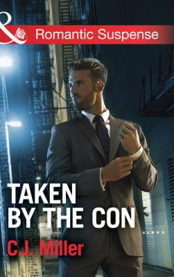 Taken by the Con - C.J. Miller Mills & Boon Romantic Suspense