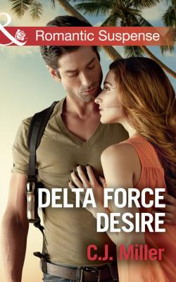 Delta Force Desire - C.J. Miller Mills & Boon Romantic Suspense