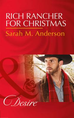 Rich Rancher For Christmas - Sarah M. Anderson Mills & Boon Desire