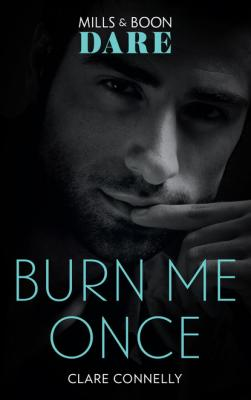 Burn Me Once - Clare Connelly Mills & Boon Dare