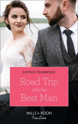 Road Trip With The Best Man - Sophie Pembroke Mills & Boon True Love