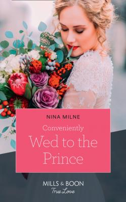 Conveniently Wed To The Prince - Nina Milne Mills & Boon True Love