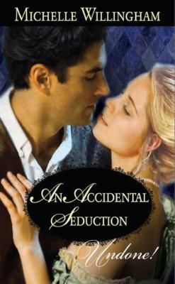 An Accidental Seduction - Michelle Willingham Mills & Boon Modern