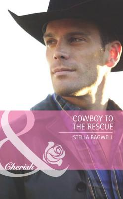 Cowboy to the Rescue - Stella Bagwell Men of the West
