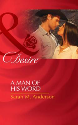 A Man Of His Word - Sarah M. Anderson Mills & Boon Desire